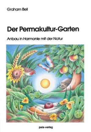 Der Permakultur Garten. Anbau in Harmonie mit der Natur von Graham Bell