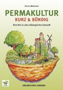 Permakultur kurz & bündig: Schritte in eine ökologische Zukunft